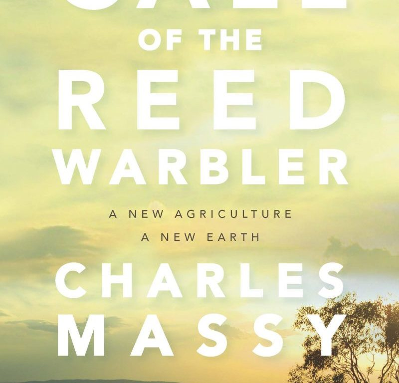 Call of The Reed Warbler: A New Agriculture, A New Earth Charles Massy